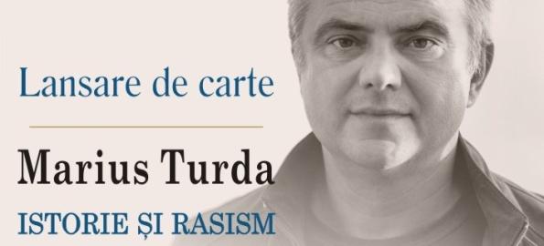"""Cartea """"Istorie și rasism"""" a lui Marius Turda, profesor la Oxford, se lansează sâmbătă, la Oradea!"""